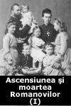 Ascensiunea şi sfârşitul sângeros al Romanovilor